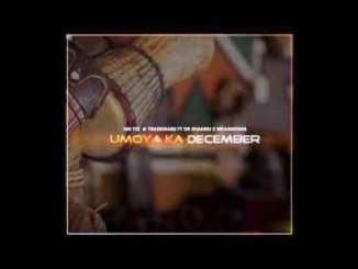 DOWNLOAD Mr Tee & Trademark Umoya Ka December Ft. Dr Shandu x Mshangosha  Mp3
