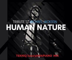 TekniQ SA Tribute to Michael Jackson (Human Nature) Amapiano Mix Mp3 Download