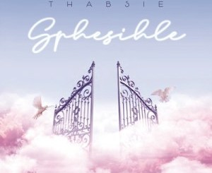 DOWNLOAD Thabsie Sphesihle Ft. Mthunzi Mp3