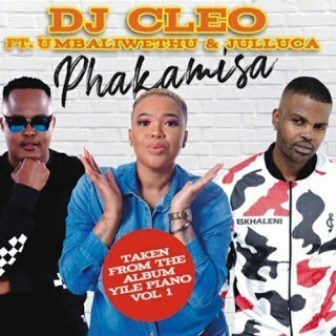 DJ Cleo Ft. uMbaliwethu & Julluca Phakamisa Mp3 Download