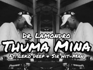 Dr. Lamondro – Thuma Mina Ft. Leko Deep & Sir Hit-Man