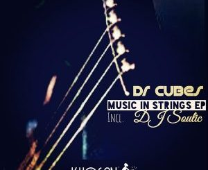 EP: Dr Cubes – Music In Strings EP (Incl. DJ Soulic) zip download