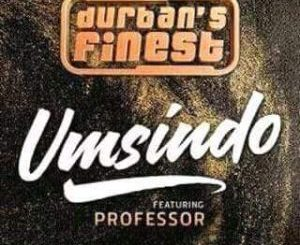 Durban's Finest – Umsindo ft. Professor Mp3 Download.