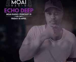 Echo Deep – MOAI Radio Podcast 31 Mp3 Download