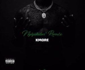 Kmore – Ngiyekeleni (Remix) Ft. Blaklez, BigStar Johnson, N'veigh, Zaddy Swag & Touchline Mp3 Download