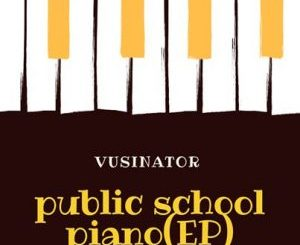 EP: Vusinator – Private School Piano Zip Download