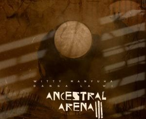 Witty Manyuha – Ancestral Arena III: Danga La Wi Zip EP Download.
