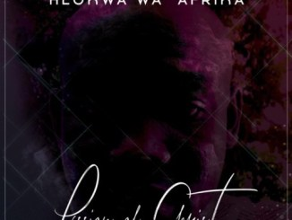 Hlokwa Wa Afrika – Passion of Christa mp3 donwload