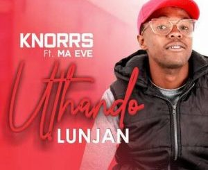 Knorrs – Uthando Lunjan Ft. Ma Eve mp3 download