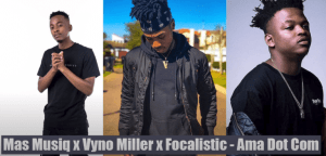 Mas Musiq, Vyno Miller & Focalistic – Ama Dot Com mp3 download