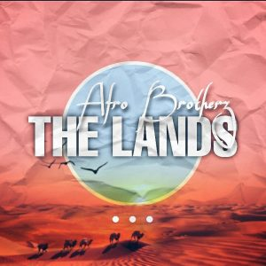 Afro Brotherz – The Lands mp3 download