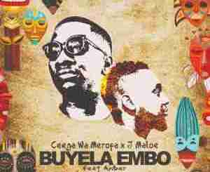 Ceega Wa Meropa & J Maloe – Buyela Embo Ft. Amber mp3 download