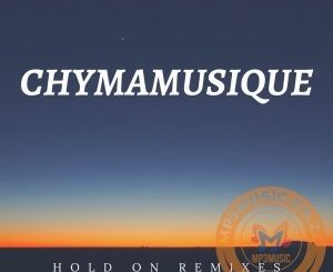 DOWNLOAD Chymamusique Hold On (C-Moody Remix) Ft. Siya Mp3