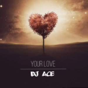 DOWNLOAD DJ Ace Your Love Mp3