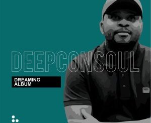 ALBUM: Deepconsoul – Dreaming zip download