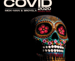 Mick-Man & Broyola – Covid 2020 Mp3 Download.