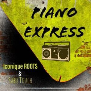 DOWNLOAD Sabo Touch & Iconique ROOTS Piano Express Mp3