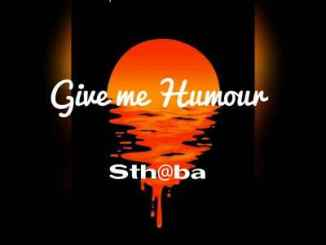 Sthaba – Give me Humour mp3 download