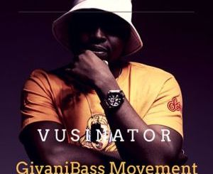 DOWNLOAD Vusinator GiyaniBass Movement Vol. 01 Mp3