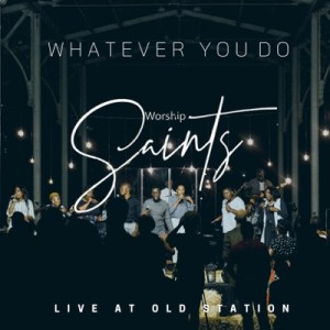 DOWNLOAD Worship Saints Whatever You Do (Live) Mp3