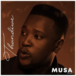 DOWNLOAD Musa Thandiwe Mp3