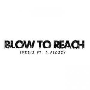 Sybriz & P-Flozzy Blow To Reach Mp3 Download