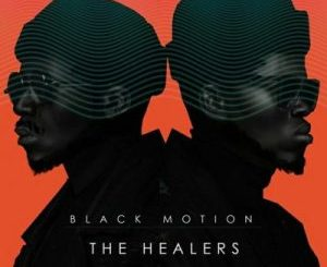 DOWNLOAD Black Motion The Healers (The Last Chapter) Album Zip