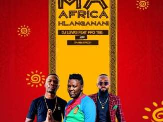 DOWNLOAD Dj Luvas Ma Africa Hlanganani Ft. Pro Tee & Drama Drizzy Mp3
