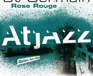 DOWNLOAD St Germain Rose Rouge (Atjazz Galaxy Aart Remix) Mp3