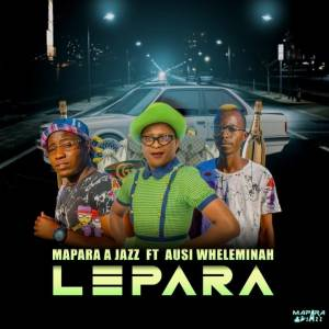 Mapara A Jazz – Lepara Ft. Ausi Veleminah Mp3 Download