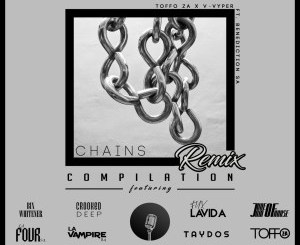 Toffo ZA, V-Vyper, Benediction SA Chains (Remix Compilation) Download