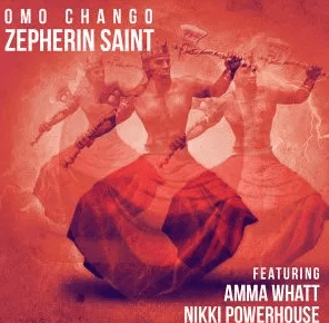 EP: Zepherin Saint, Amma Whatt, Nikki Powerhouse – Omo Chango mp3 download
