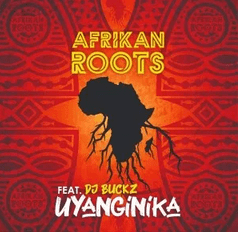 Afrikan Roots – uYanginika Ft. Dj Buckz mp3 download