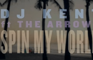 Dj Kent – Spin My World Ft. The Arrows mp3 download