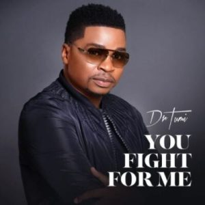 Dr Tumi – You Fight For Me Mp3 download