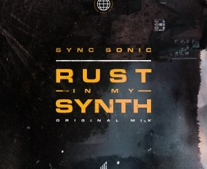 Sync Sonic – Rust In My Synth (Original Mix)