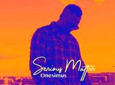 Onesimus – Serious Matter Fakaza