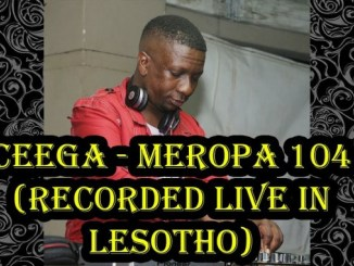 Ceega – Meropa 104 (Recorded Live in Lesotho) mp3 download