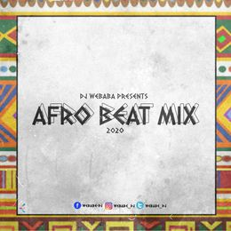 DJ Webaba – Afrobeat Mix 2020 Mp3 Download