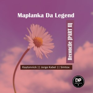 EP: Maplanka Da Legend – Reconcile, Pt. 2 zip download