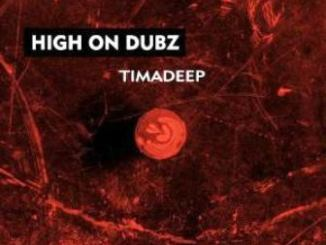 EP: TimAdeep – High on Dubz Download Zip Fakazaok