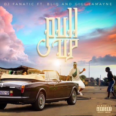 DJ Fanatic – Pull Up Ft. Gigi Lamayne & Bliq Mp3 Download