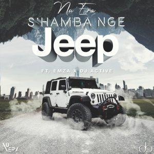 Nu Era – S'hamba Nge Jeep Ft. Emza & DJ Active mp3 download