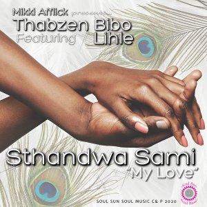"Thabzen Bibo & Lihle – Sthandwa Sami ""My Love"" (Thabzen Bibo Vocal Mix) mp3 download"