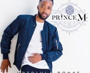 Prince M. – Ubedlula Bonke mp3 download
