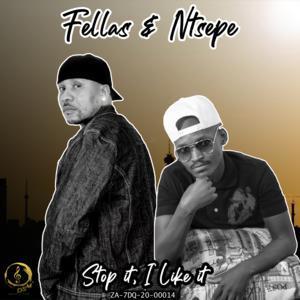Fellaz & Ntsepe Stop It, I Like It Mp3 Download