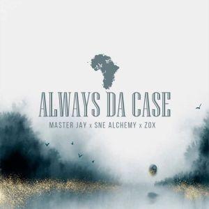 Master Jay, SNE Alchemy & ZoX Always Da Case Mp3 Download