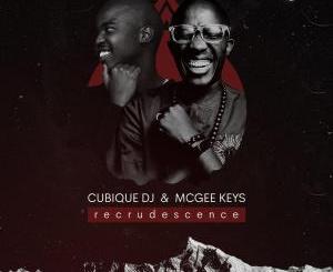 DOWNLOAD Cubique DJ & McGee Keys Recrudescence EP Zip