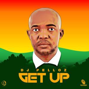 Download DJ Pelloz Get Up Mp3 Fakaza