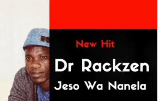Dr Rackzen – Jeso Wa Nanela Mp3 Download